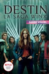 DESTIN La saga Winx - Guide visuel
