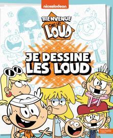 Bienvenue chez les Loud - Je dessine les Loud