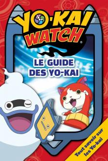 Yo-Kaï Watch - Le guide des Yo-Kai