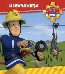 Sam le Pompier - Un sauvetage magique