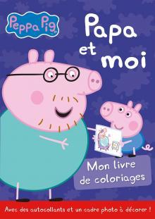 Peppa Pig / Livre de coloriages - Papa et moi