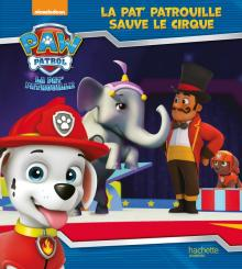 Paw Patrol - La Pat' Patrouille - La Pat' Patrouille sauve le cirque