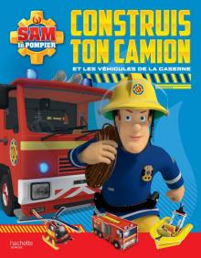 Sam le pompier - Construis ton camion et les véhicules de la caserne