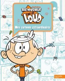 Bienvenue chez les Loud - Mes cartoons extraordinaires