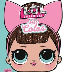 L.O.L. Surprise! - Mes colos