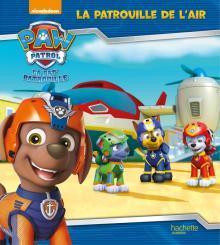 Paw Patrol-La Pat'Patrouille - La patrouille de l'air