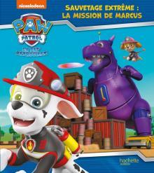 La Pat' Patrouille - Sauvetage Extrême : la mission de Marcus