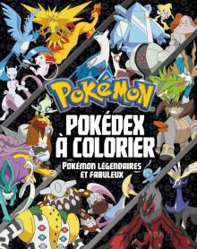 Pokémon - Pokédex à colorier - Spécial Pokémon légendaires et fabuleux