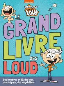 Bienvenue chez les Loud - Le grand livre des Loud