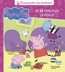 Peppa Pig - Comprendre ses émotions - Je ne fais plus la folle
